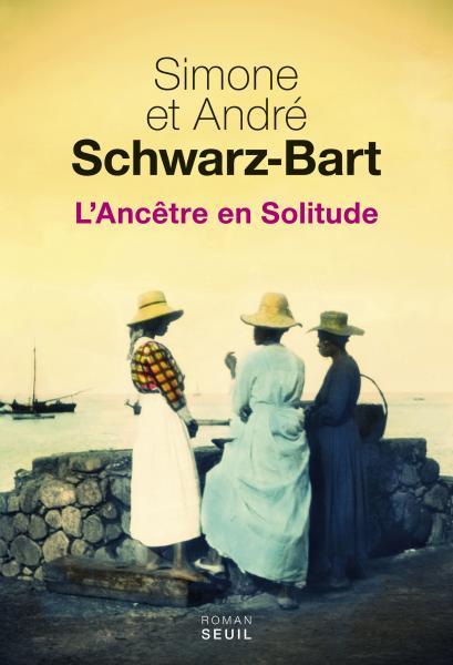 Simone Schwarz-Bart - L'Ancêtre en Solitude