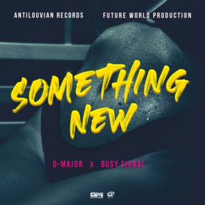 D-Major x Busy Signal - Something New - Artwork