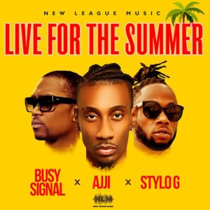 Ajji x Stylo G x Busy Signal - Live For The Summer - Artwork